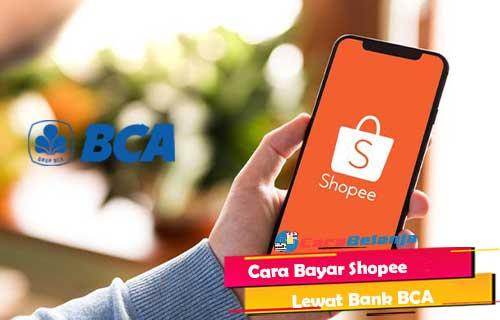 Cara Bayar Shopee Lewat Bank BCA