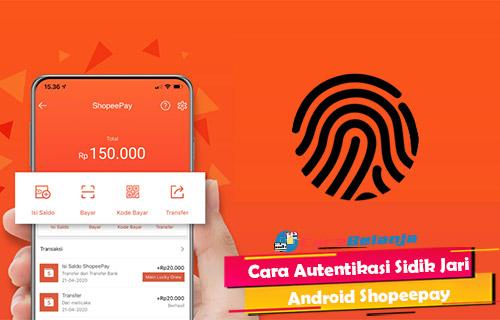 Cara Autentikasi Sidik Jari Android Shopeepay Paling Mudah