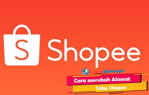 Cara Merubah Alamat Toko Shopee Serta Mengatur Alamat Utama