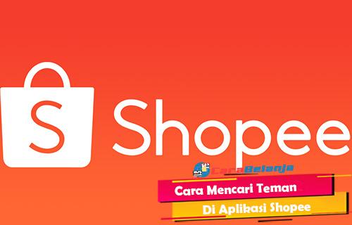 Cara Mencari Teman di Shopee Paling Mudah Cepat