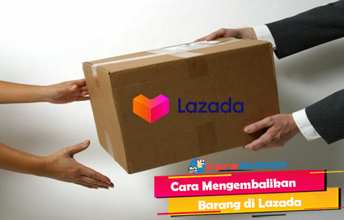 Cara Mengembalikan Barang di Lazada Gratis