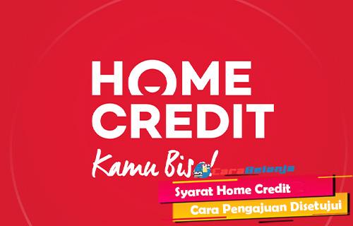 Syarat Home Credit Cara Pengajuan Agar Disetujui