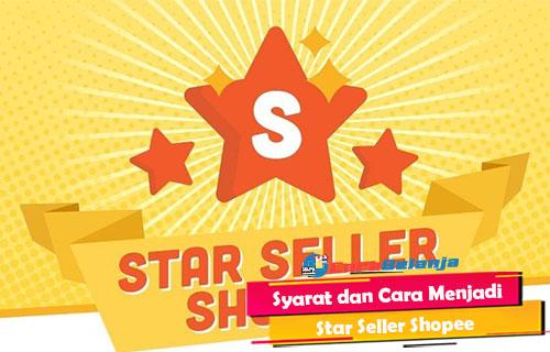 Syarat dan Cara Menjadi Star Seller Shopee