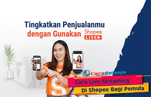 Cara Live Streaming di Shopee Bagi Pemula