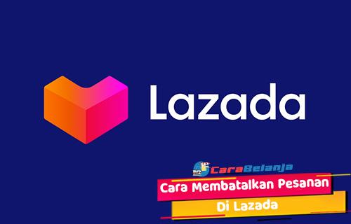 Cara Membatalkan Pesanan di Lazada Belum Dibayar Sudah Diproses Penjual