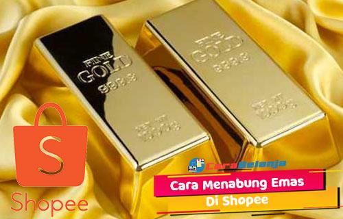 Cara Menabung Emas di Shopee Pengertian Keuntungan