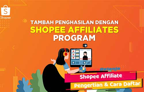 Pengertian Shopee Affiliate Beserta Syarat Cara Daftar