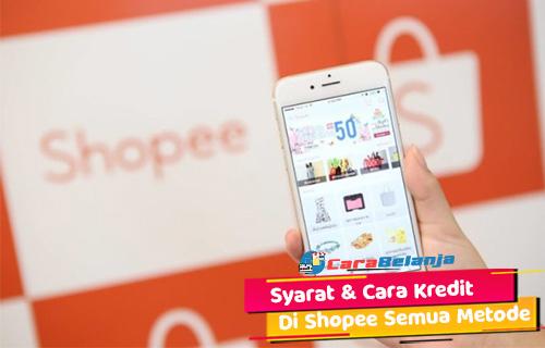 Syarat Cara Kredit di Shopee Semua Metode