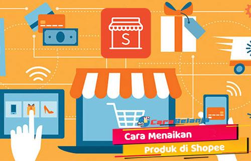 Cara Menaikan Produk di Shopee yang Mudah