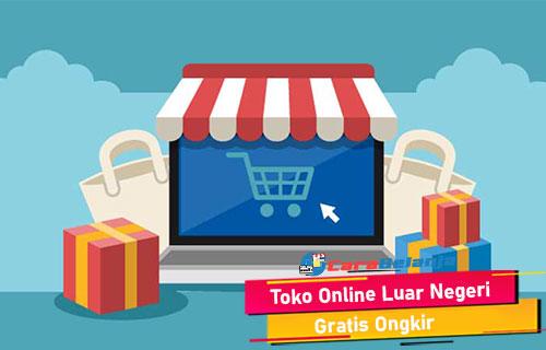 Toko Online Luar Negeri Gratis Ongkir Termurah
