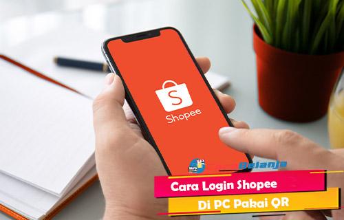 Cara Login Shopee di PC Pakai QR