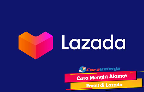 Cara Mengisi Alamat Email di Lazada