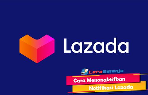Cara Menonaktifkan Notifikasi Lazada yang Menggangu Paling Mudah