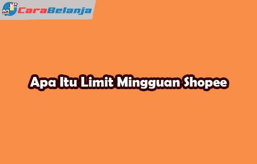 Apa Itu Limit Mingguan Shopee