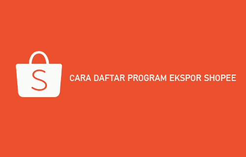 CARA DAFTAR PROGRAM EKSPOR SHOPEE