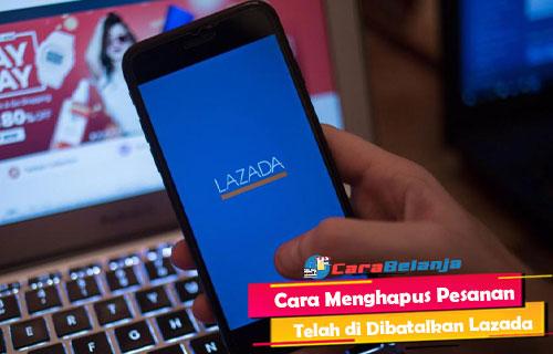 Cara Menghapus Pesanan Telah di Dibatalkan Lazada