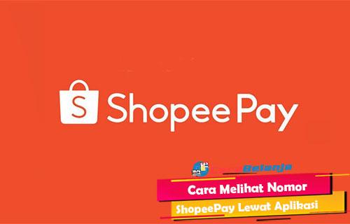 Cara Melihat Nomor ShopeePay Lewat Aplikasi
