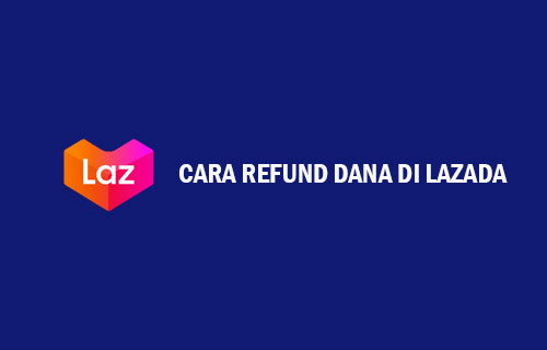 Cara Refund Dana di Lazada Ke Rekening