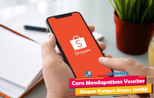 Cara Mendapatkan Voucher Shopee Kangen Kamu 100RB