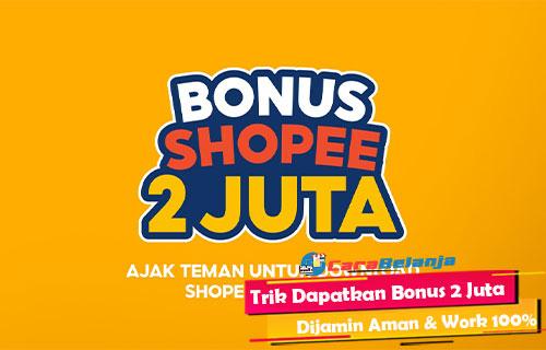 Trik Dapatkan Bonus Shopee 2 Juta Dijamin Aman & Work 100%