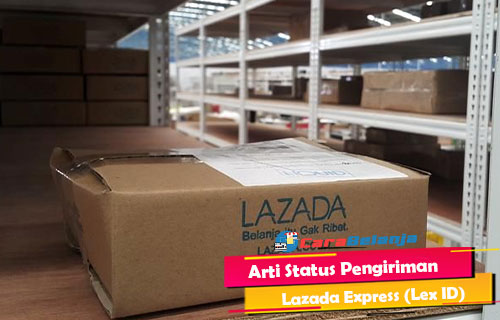 Arti Status Pengiriman Lazada Express Lex ID