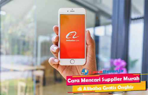 Cara Mencari Supplier Murah di Alibaba Gratis Ongkir Terpercaya