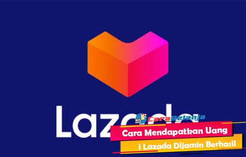 Cara Mendapatkan Uang di Lazada Dijamin Berhasil 100 Work