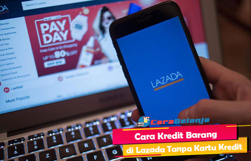 Cara Kredit Barang di Lazada
