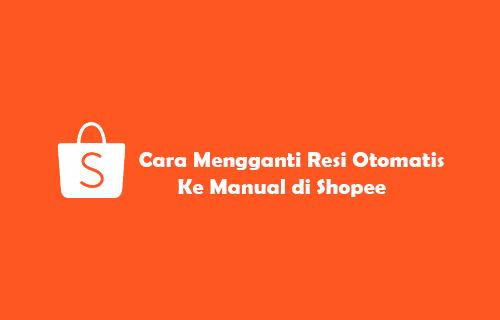 Cara Mengganti Resi Otomatis Ke Manual di Shopee