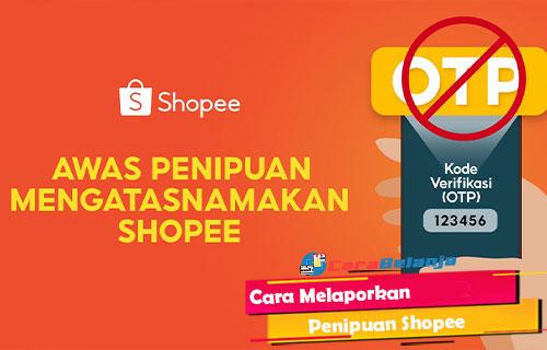 Cara Melaporkan Penipuan Shopee Tips Aman Belanja Online